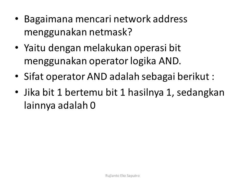 Bagaimana mencari network address menggunakan netmask? Yaitu dengan melakukan operasi bit menggunakan operator logika AND. Sifat operator AND adalah s