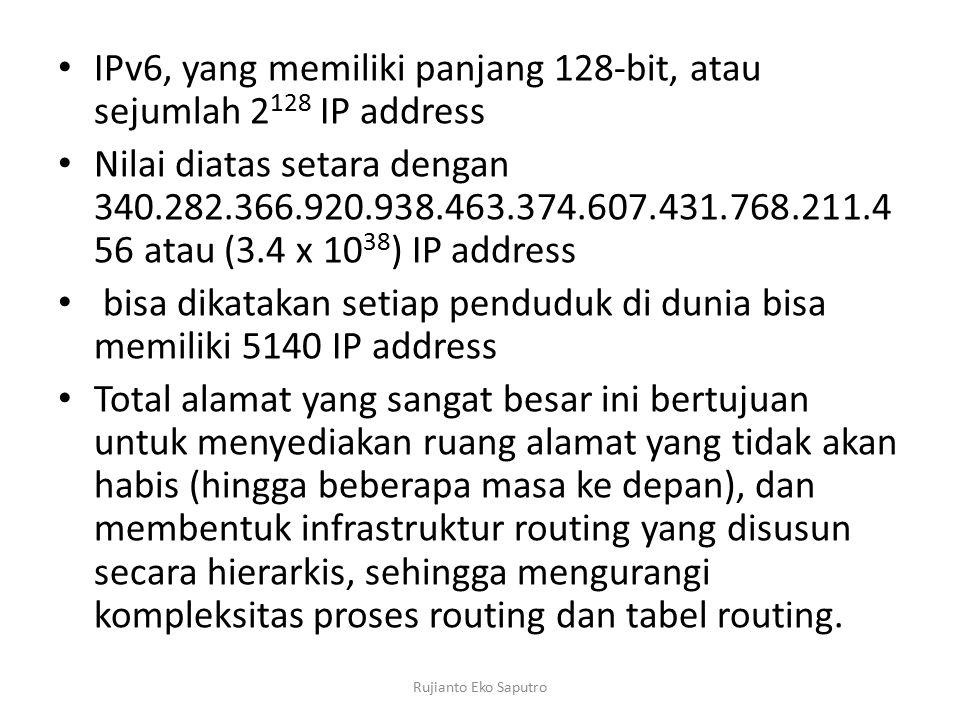 IPv6, yang memiliki panjang 128-bit, atau sejumlah 2 128 IP address Nilai diatas setara dengan 340.282.366.920.938.463.374.607.431.768.211.4 56 atau (3.4 x 10 38 ) IP address bisa dikatakan setiap penduduk di dunia bisa memiliki 5140 IP address Total alamat yang sangat besar ini bertujuan untuk menyediakan ruang alamat yang tidak akan habis (hingga beberapa masa ke depan), dan membentuk infrastruktur routing yang disusun secara hierarkis, sehingga mengurangi kompleksitas proses routing dan tabel routing.
