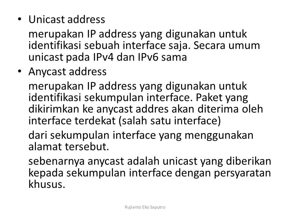 Unicast address merupakan IP address yang digunakan untuk identifikasi sebuah interface saja. Secara umum unicast pada IPv4 dan IPv6 sama Anycast addr