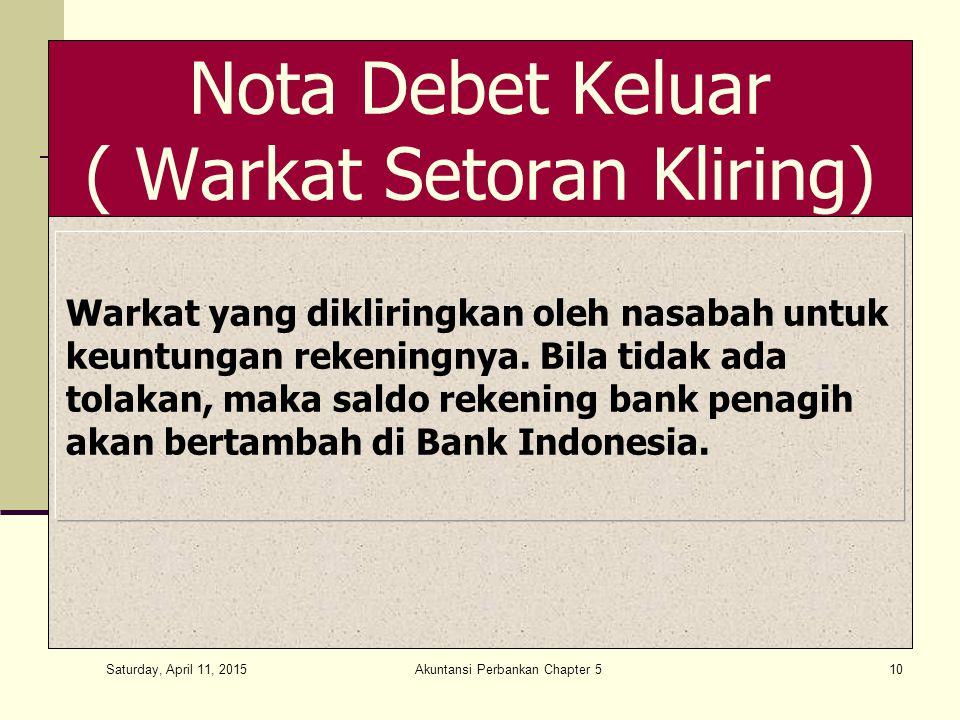 Saturday, April 11, 2015 Akuntansi Perbankan Chapter 510 Nota Debet Keluar ( Warkat Setoran Kliring) Warkat yang dikliringkan oleh nasabah untuk keuntungan rekeningnya.