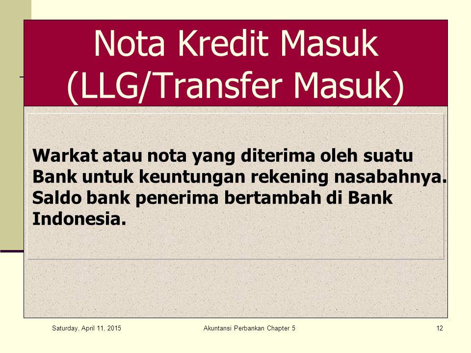 Saturday, April 11, 2015 Akuntansi Perbankan Chapter 512 Nota Kredit Masuk (LLG/Transfer Masuk) Warkat atau nota yang diterima oleh suatu Bank untuk keuntungan rekening nasabahnya.