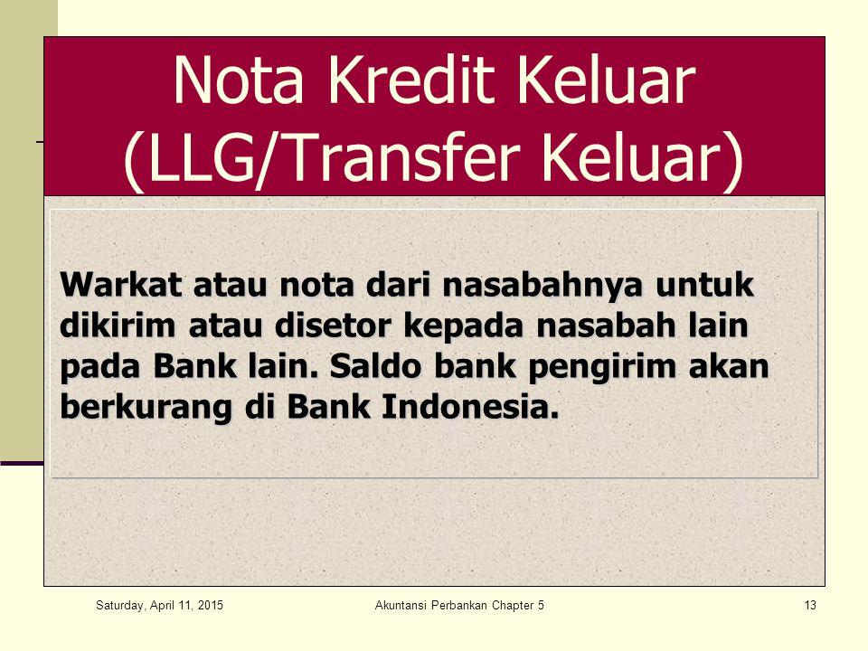 Saturday, April 11, 2015 Akuntansi Perbankan Chapter 513 Nota Kredit Keluar (LLG/Transfer Keluar) Warkat atau nota dari nasabahnya untuk dikirim atau disetor kepada nasabah lain pada Bank lain.