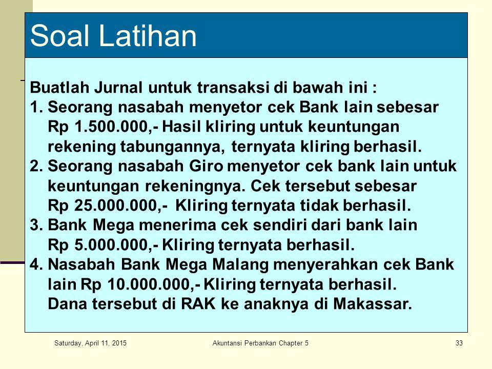 Saturday, April 11, 2015 Akuntansi Perbankan Chapter 533 Soal Latihan Buatlah Jurnal untuk transaksi di bawah ini : 1. Seorang nasabah menyetor cek Ba