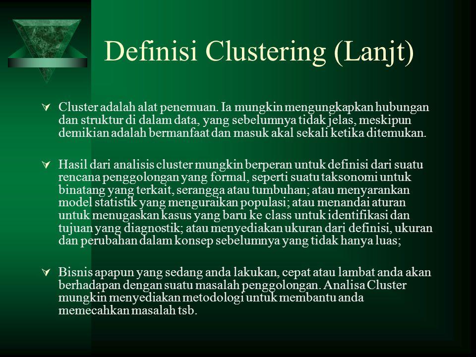 Definisi Clustering (Lanjt)  Cluster adalah alat penemuan.