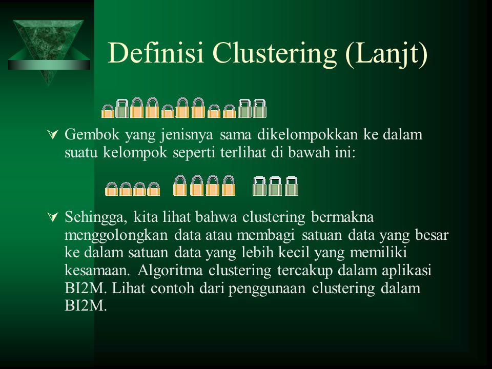 Definisi Clustering (Lanjt)  Gembok yang jenisnya sama dikelompokkan ke dalam suatu kelompok seperti terlihat di bawah ini:  Sehingga, kita lihat bahwa clustering bermakna menggolongkan data atau membagi satuan data yang besar ke dalam satuan data yang lebih kecil yang memiliki kesamaan.