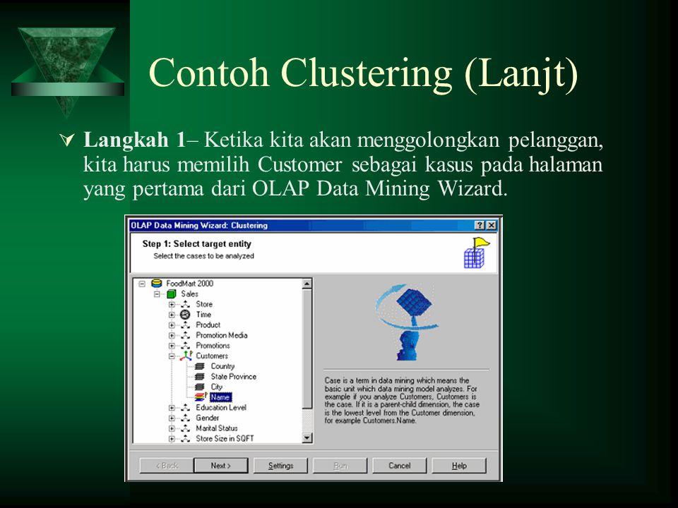 Contoh Clustering (Lanjt)  Langkah 1– Ketika kita akan menggolongkan pelanggan, kita harus memilih Customer sebagai kasus pada halaman yang pertama dari OLAP Data Mining Wizard.
