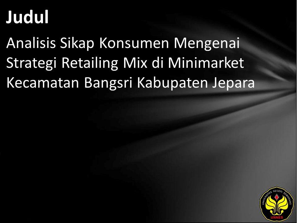Judul Analisis Sikap Konsumen Mengenai Strategi Retailing Mix di Minimarket Kecamatan Bangsri Kabupaten Jepara