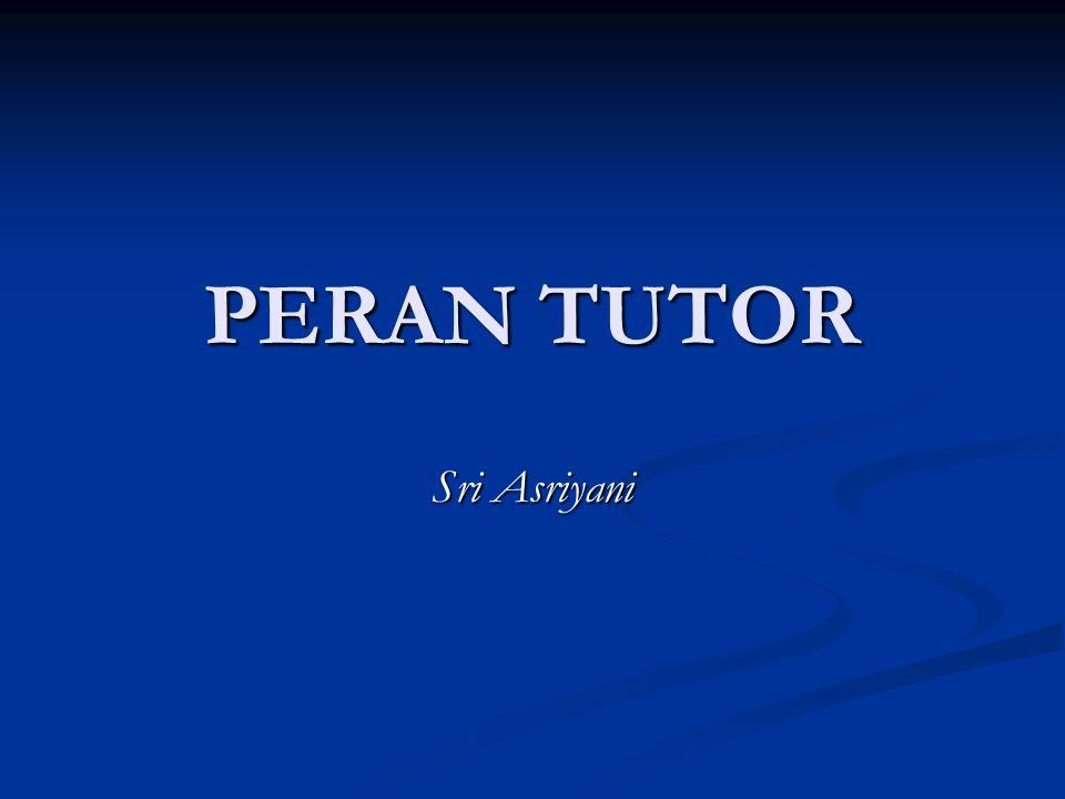 PERAN TUTOR Sri Asriyani