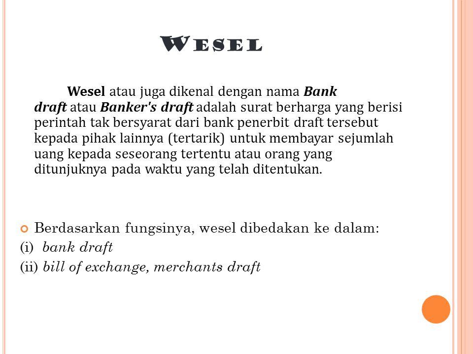 W ESEL Wesel atau juga dikenal dengan nama Bank draft atau Banker's draft adalah surat berharga yang berisi perintah tak bersyarat dari bank penerbit