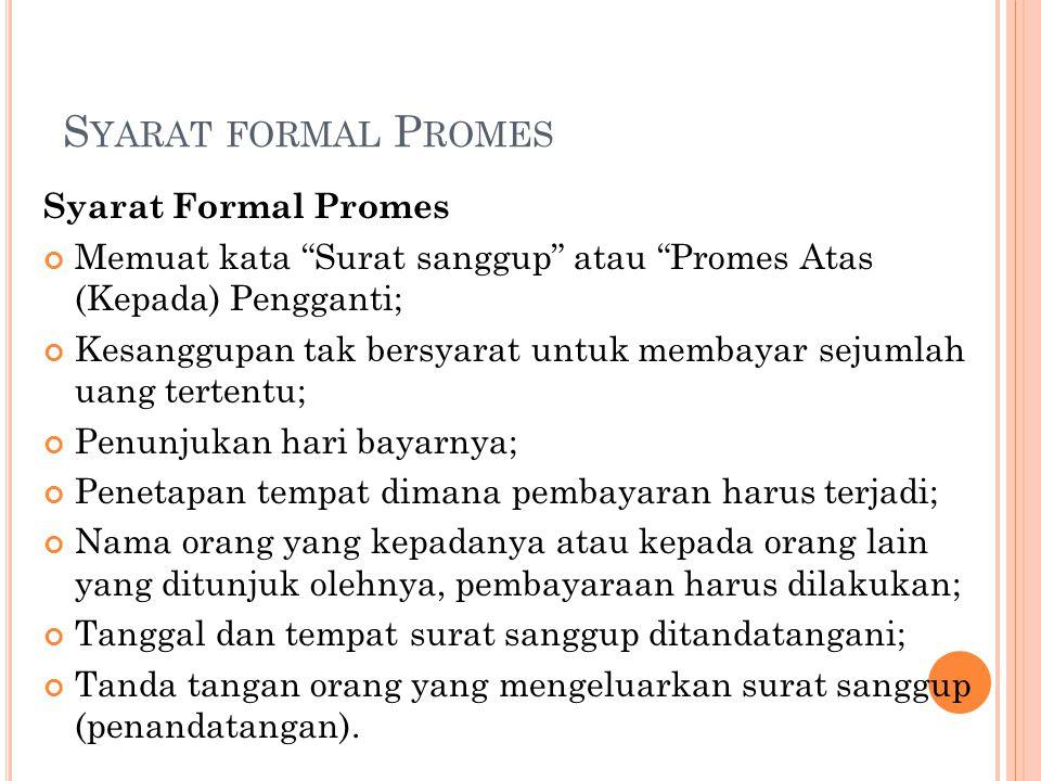 """S YARAT FORMAL P ROMES Syarat Formal Promes Memuat kata """"Surat sanggup"""" atau """"Promes Atas (Kepada) Pengganti; Kesanggupan tak bersyarat untuk membayar"""