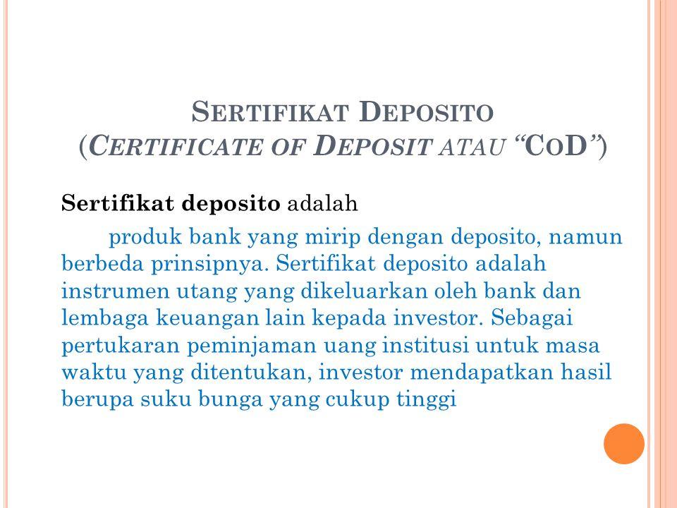 """S ERTIFIKAT D EPOSITO ( C ERTIFICATE OF D EPOSIT ATAU """" C O D """" ) Sertifikat deposito adalah produk bank yang mirip dengan deposito, namun berbeda pri"""