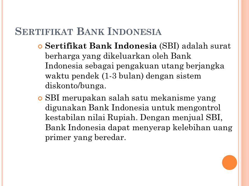 S ERTIFIKAT B ANK I NDONESIA Sertifikat Bank Indonesia (SBI) adalah surat berharga yang dikeluarkan oleh Bank Indonesia sebagai pengakuan utang berjan