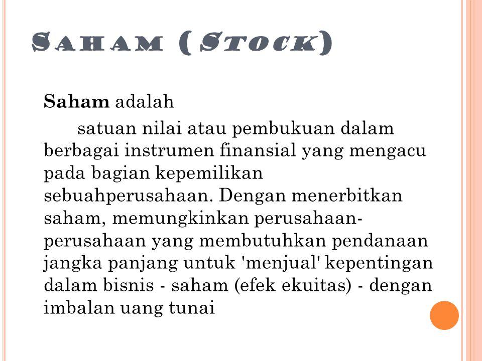 S AHAM (S TOCK ) Saham adalah satuan nilai atau pembukuan dalam berbagai instrumen finansial yang mengacu pada bagian kepemilikan sebuahperusahaan. De