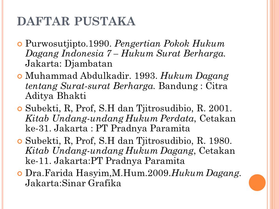 DAFTAR PUSTAKA Purwosutjipto.1990. Pengertian Pokok Hukum Dagang Indonesia 7 – Hukum Surat Berharga. Jakarta: Djambatan Muhammad Abdulkadir. 1993. Huk