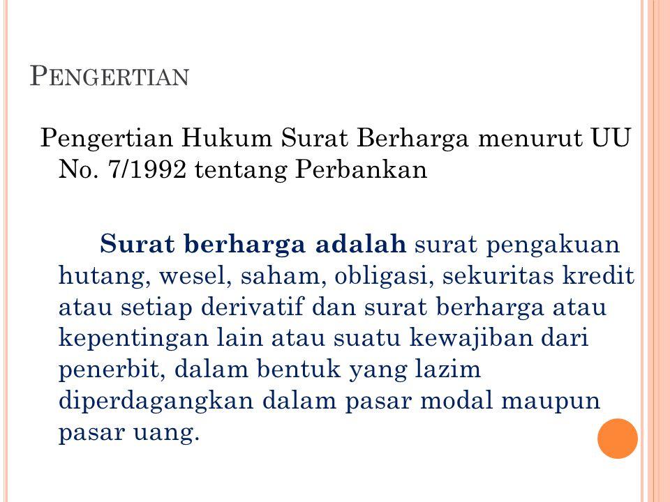 P ENGERTIAN Pengertian Hukum Surat Berharga menurut UU No. 7/1992 tentang Perbankan Surat berharga adalah surat pengakuan hutang, wesel, saham, obliga