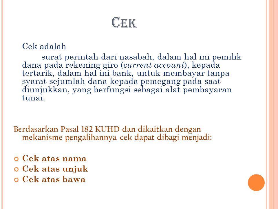 C EK Cek adalah surat perintah dari nasabah, dalam hal ini pemilik dana pada rekening giro ( current account ), kepada tertarik, dalam hal ini bank, u