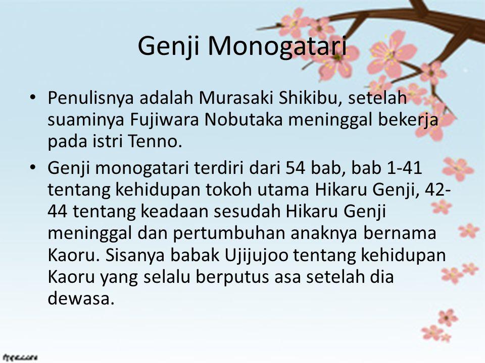 Genji Monogatari Penulisnya adalah Murasaki Shikibu, setelah suaminya Fujiwara Nobutaka meninggal bekerja pada istri Tenno. Genji monogatari terdiri d