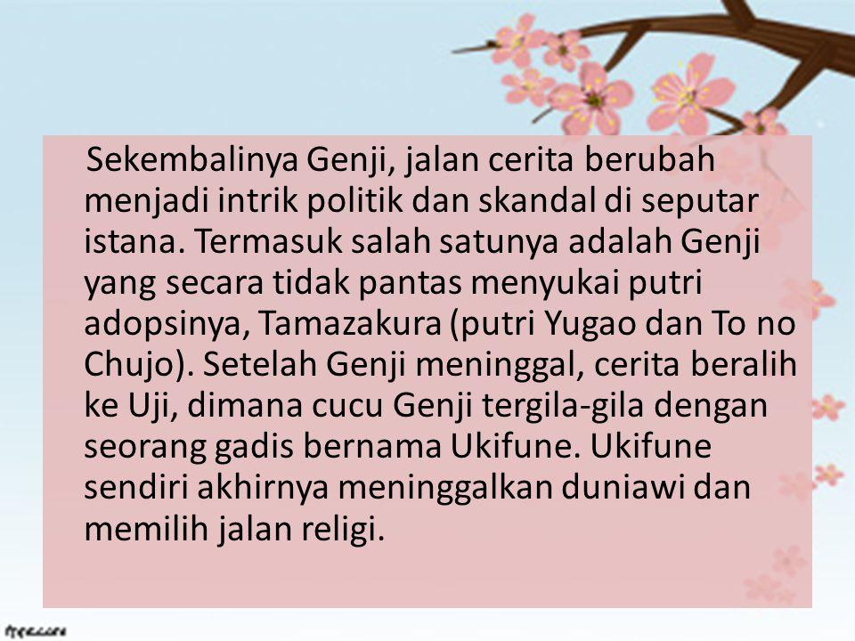 Sekembalinya Genji, jalan cerita berubah menjadi intrik politik dan skandal di seputar istana. Termasuk salah satunya adalah Genji yang secara tidak p