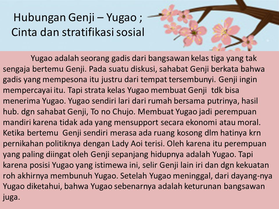 Hubungan Genji – Yugao ; Cinta dan stratifikasi sosial Yugao adalah seorang gadis dari bangsawan kelas tiga yang tak sengaja bertemu Genji. Pada suatu