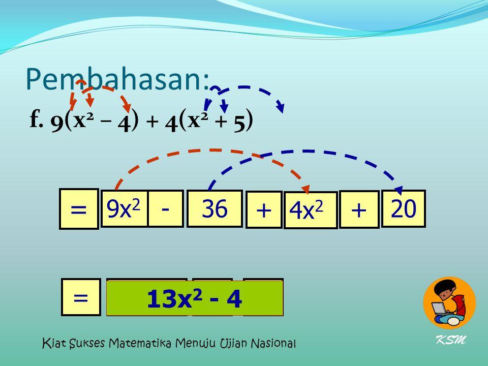 Pembahasan: f. 9(x 2 – 4) + 4(x 2 + 5) 13x 2 = 9x 2 -36 + + 4x 2 20 = 4- 13x 2 - 4 KSM K iat Sukses Matematika Menuju Ujian Nasional