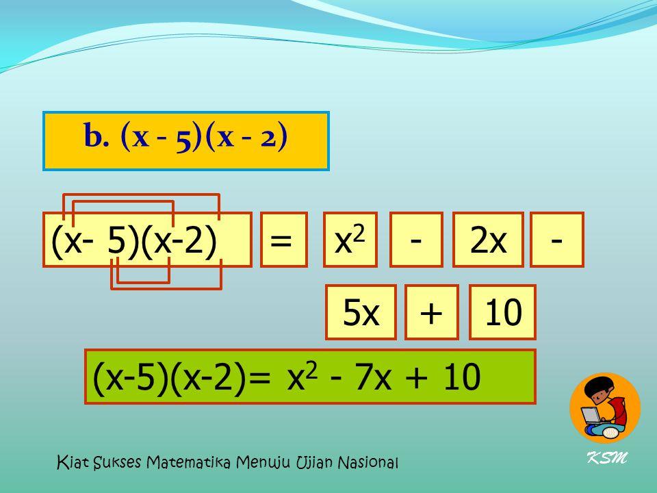 b. (x - 5)(x - 2) (x- 5)(x-2)=x2x2 2x-- 5x+10 (x-5)(x-2)= x 2 - 7x + 10 KSM K iat Sukses Matematika Menuju Ujian Nasional