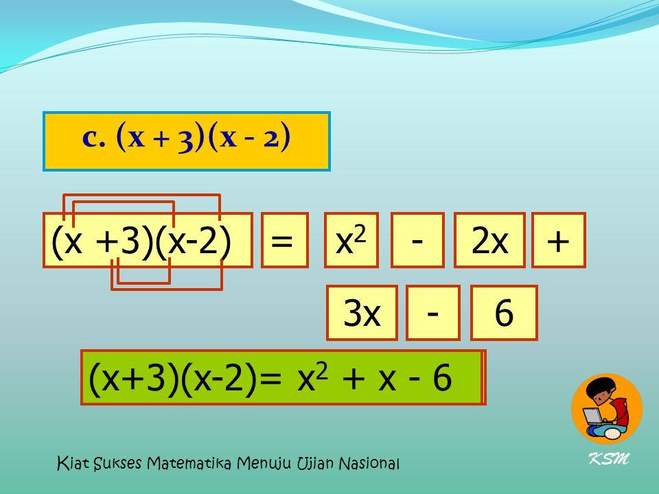 c. (x + 3)(x - 2) (x +3)(x-2)=x2x2 2x-+ 3x-6 (x+3)(x-2)= x 2 + x - 6 KSM K iat Sukses Matematika Menuju Ujian Nasional