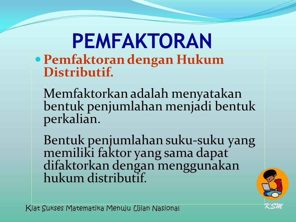 PEMFAKTORAN Pemfaktoran dengan Hukum Distributif. Memfaktorkan adalah menyatakan bentuk penjumlahan menjadi bentuk perkalian. Bentuk penjumlahan suku-