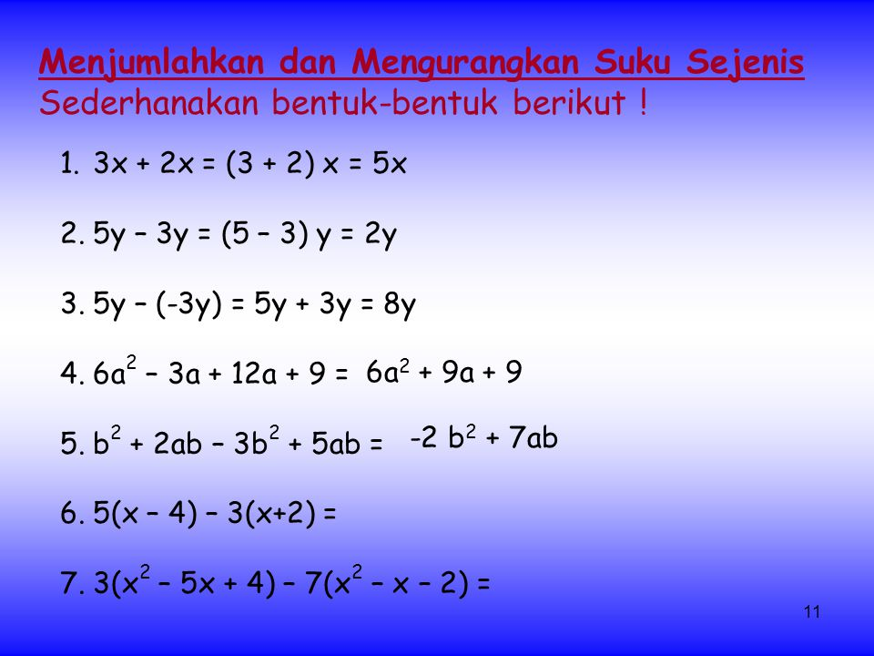 11 1.3x + 2x = (3 + 2) x = 5x 2.5y – 3y = (5 – 3) y = 2y 3.5y – (-3y) = 5y + 3y = 8y 4.6a 2 – 3a + 12a + 9 = 5.b 2 + 2ab – 3b 2 + 5ab = 6.5(x – 4) – 3