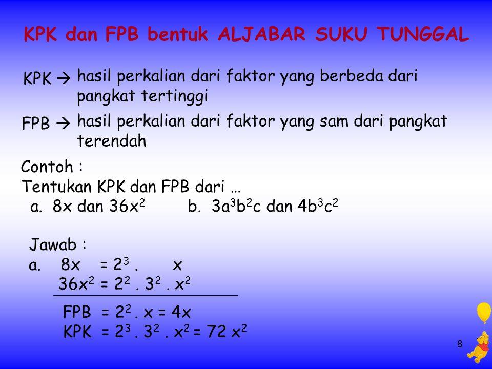 8 KPK dan FPB bentuk ALJABAR SUKU TUNGGAL hasil perkalian dari faktor yang berbeda dari pangkat tertinggi FPB  KPK  hasil perkalian dari faktor yang sam dari pangkat terendah Contoh : Tentukan KPK dan FPB dari … a.