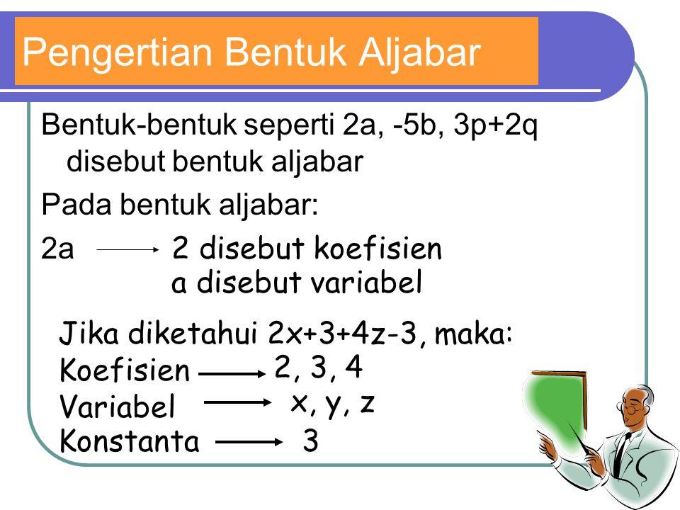 Pengertian Bentuk Aljabar Bentuk-bentuk seperti 2a, -5b, 3p+2q disebut bentuk aljabar Pada bentuk aljabar: 2a 2 disebut koefisien a disebut variabel J