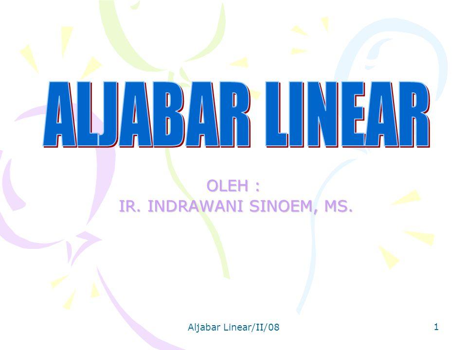 Aljabar Linear/II/08 1 OLEH : IR. INDRAWANI SINOEM, MS. IR. INDRAWANI SINOEM, MS.