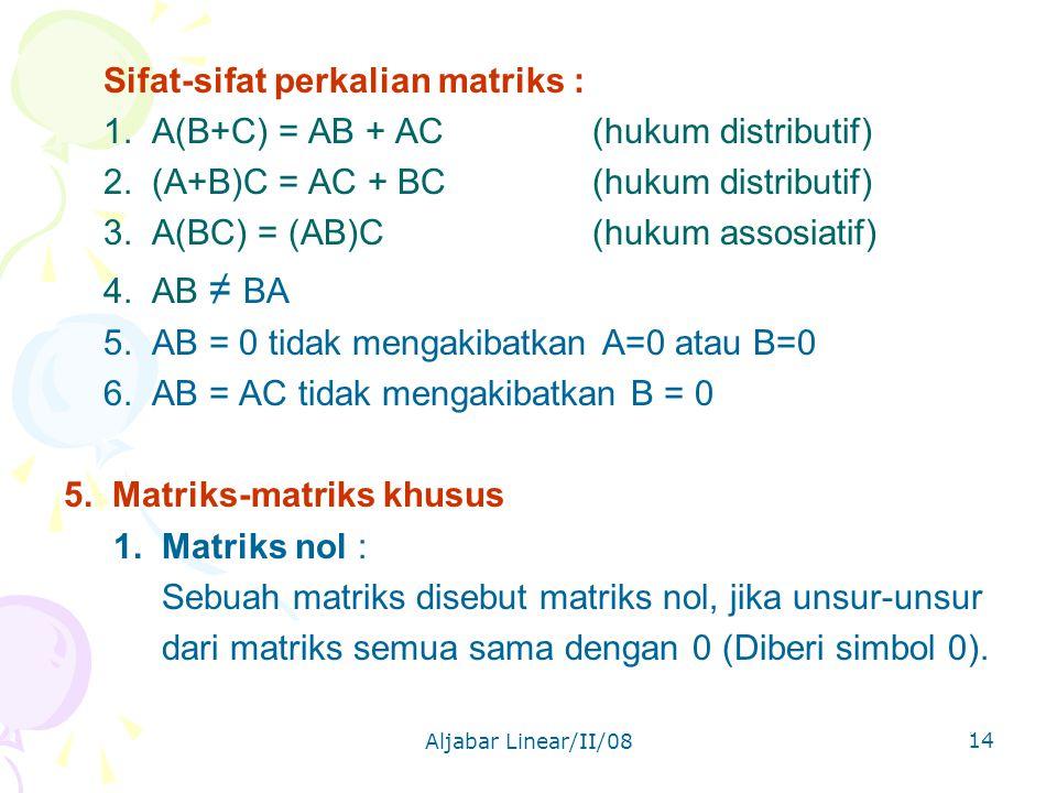 Aljabar Linear/II/08 14 Sifat-sifat perkalian matriks : 1.