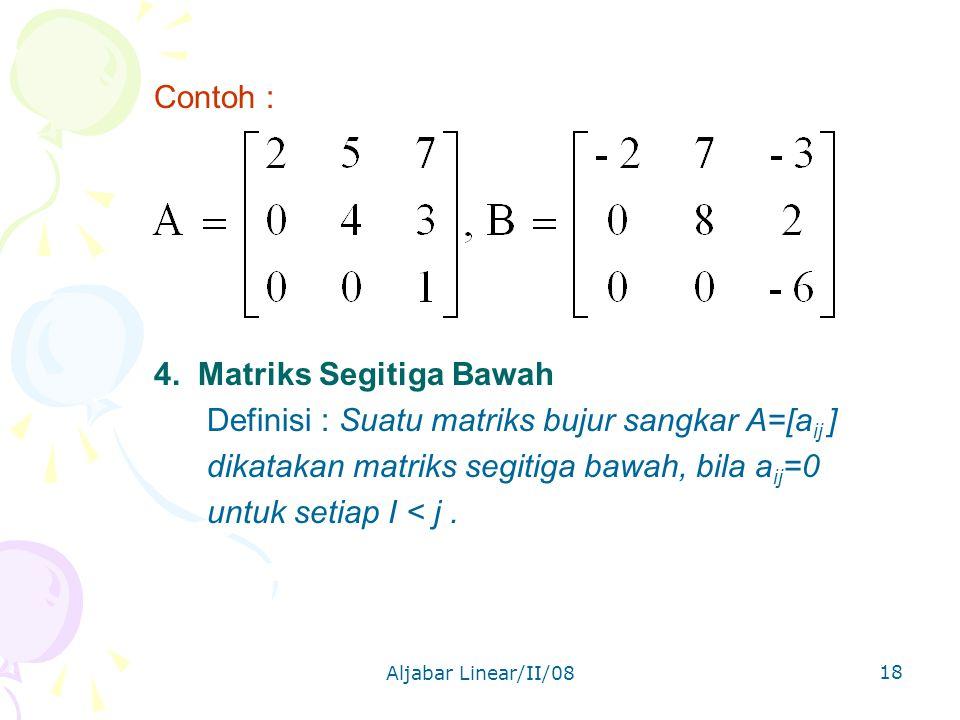 Aljabar Linear/II/08 18 Contoh : 4.