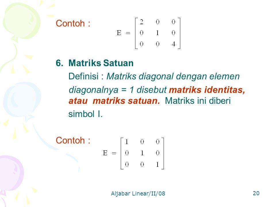 Aljabar Linear/II/08 20 Contoh : 6.