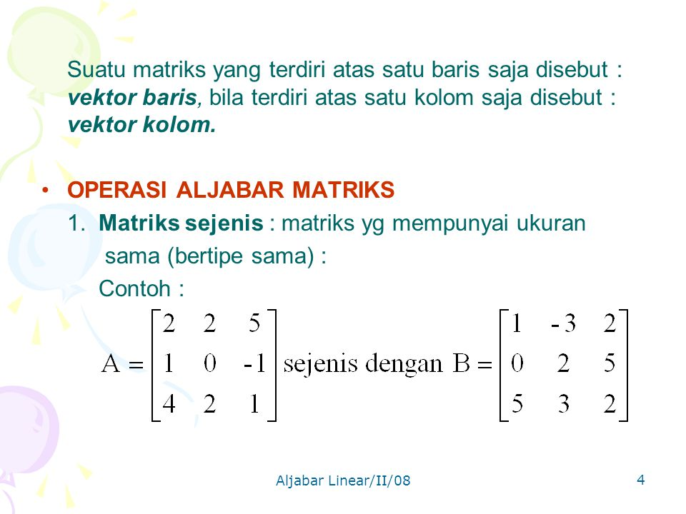 Aljabar Linear/II/08 15 Contoh : Sifat-sifat : 1.A + 0 = 0 + A = A 2.