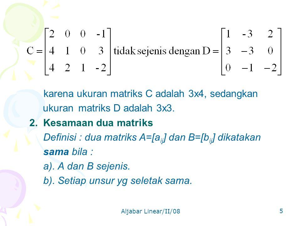 Aljabar Linear/II/08 5 karena ukuran matriks C adalah 3x4, sedangkan ukuranmatriks D adalah 3x3.