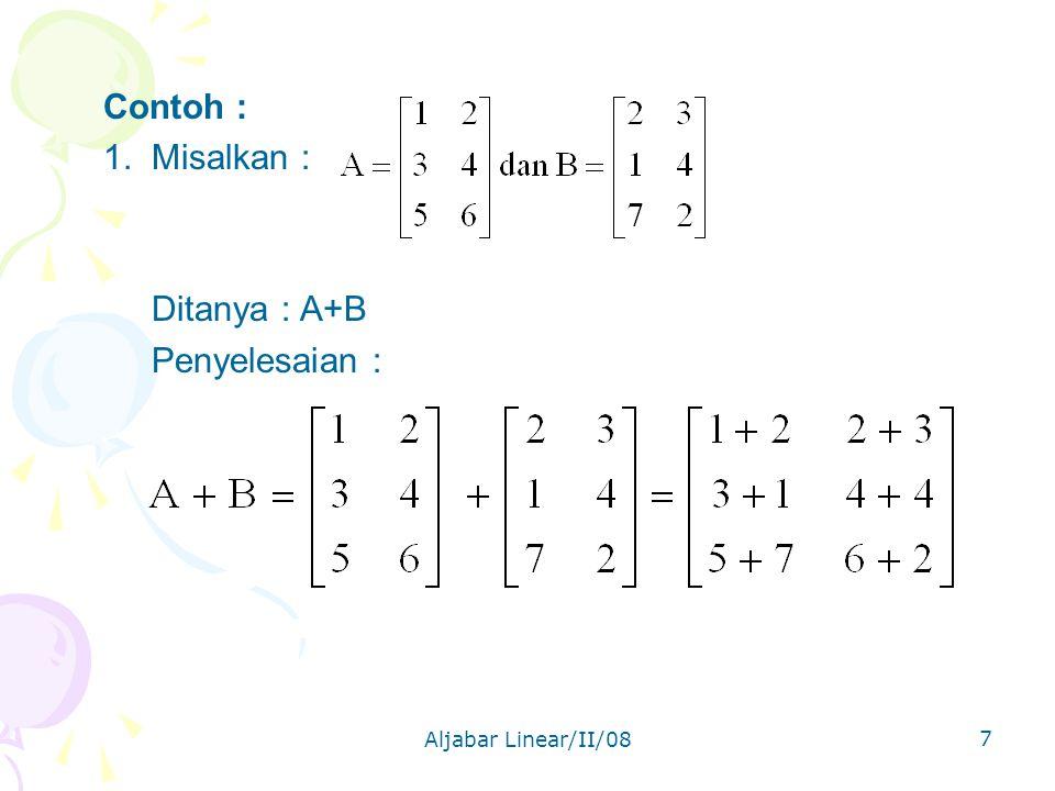 Aljabar Linear/II/08 7 Contoh : 1. Misalkan : Ditanya : A+B Penyelesaian :