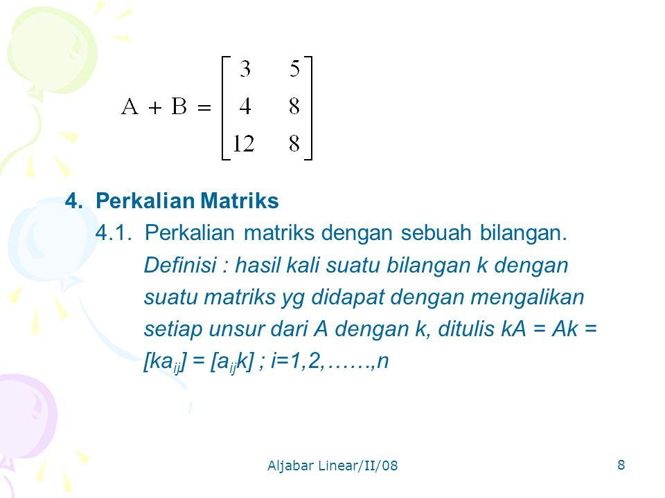 Aljabar Linear/II/08 8 4.Perkalian Matriks 4.1. Perkalian matriks dengan sebuah bilangan.