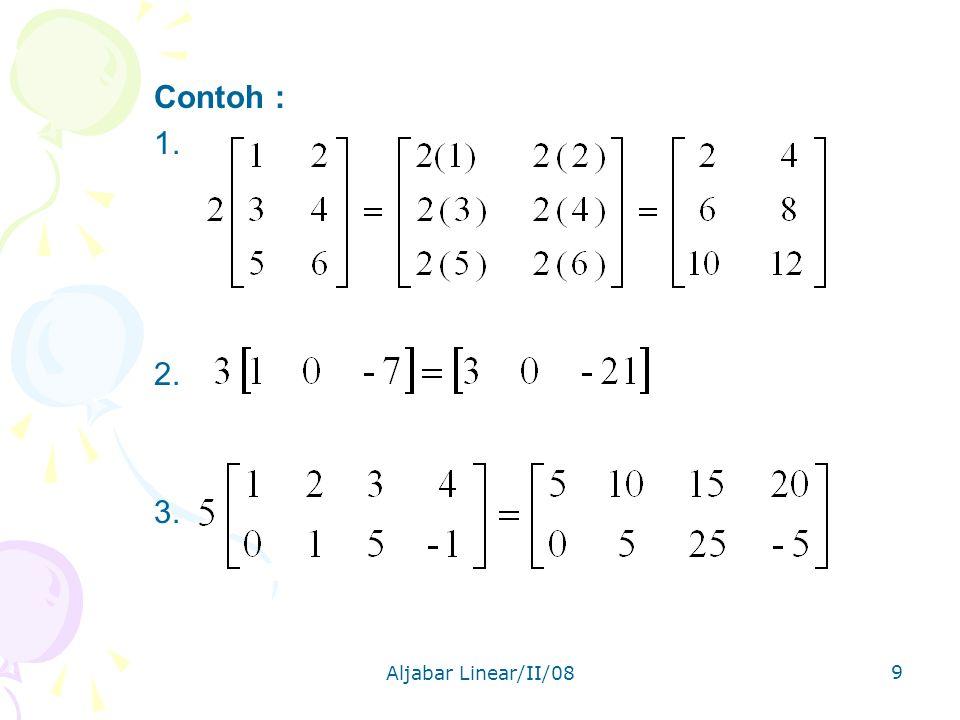 Aljabar Linear/II/08 9 Contoh : 1. 2. 3.