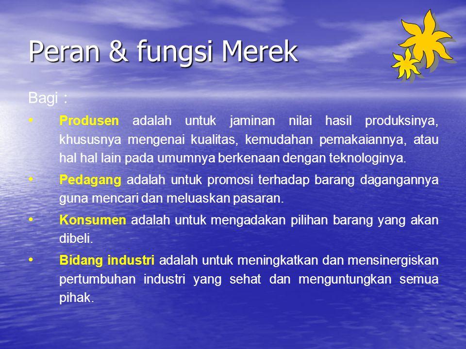 Peran & fungsi Merek Bagi : Produsen adalah untuk jaminan nilai hasil produksinya, khususnya mengenai kualitas, kemudahan pemakaiannya, atau hal hal l