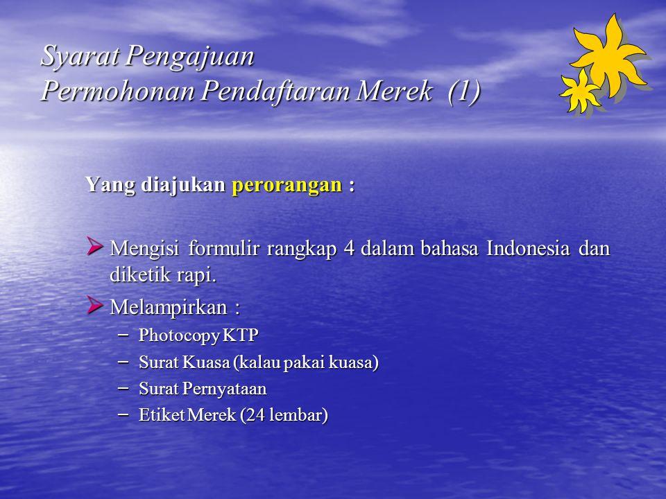 Syarat Pengajuan Permohonan Pendaftaran Merek (1) Yang diajukan perorangan :  Mengisi formulir rangkap 4 dalam bahasa Indonesia dan diketik rapi.  M