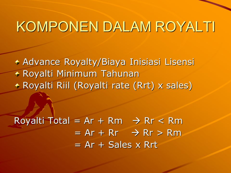 KOMPONEN DALAM ROYALTI Advance Royalty/Biaya Inisiasi Lisensi Royalti Minimum Tahunan Royalti Riil (Royalti rate (Rrt) x sales) Royalti Total = Ar + R