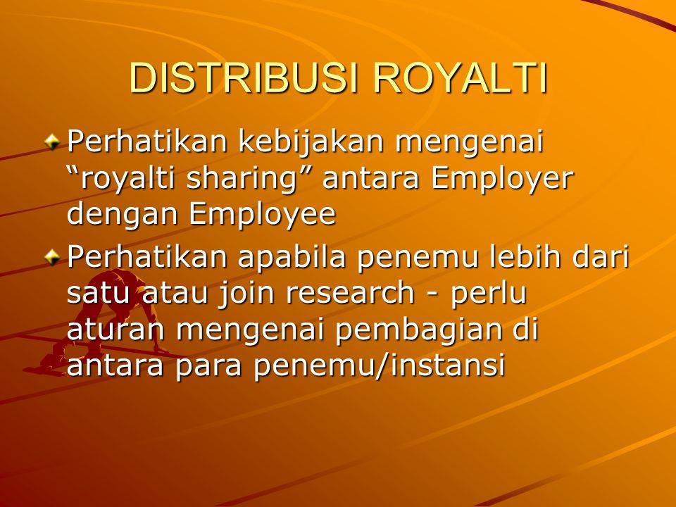 DISTRIBUSI ROYALTI Perhatikan kebijakan mengenai royalti sharing antara Employer dengan Employee Perhatikan apabila penemu lebih dari satu atau join research - perlu aturan mengenai pembagian di antara para penemu/instansi