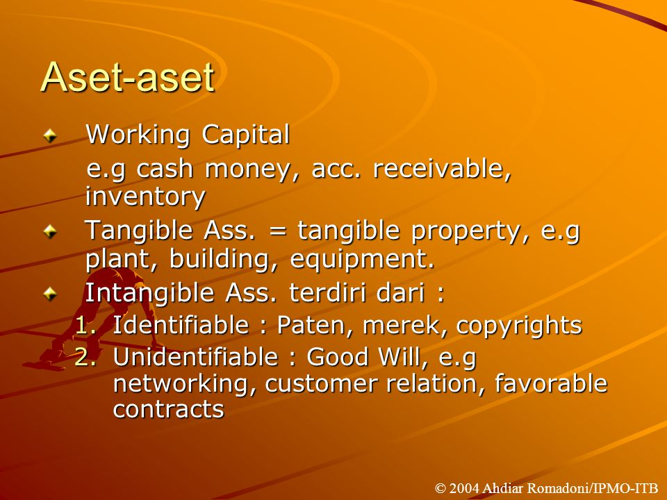 Aset-aset Working Capital e.g cash money, acc. receivable, inventory e.g cash money, acc. receivable, inventory Tangible Ass. = tangible property, e.g