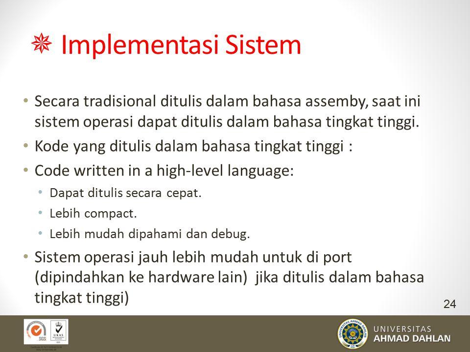  Implementasi Sistem Secara tradisional ditulis dalam bahasa assemby, saat ini sistem operasi dapat ditulis dalam bahasa tingkat tinggi. Kode yang di