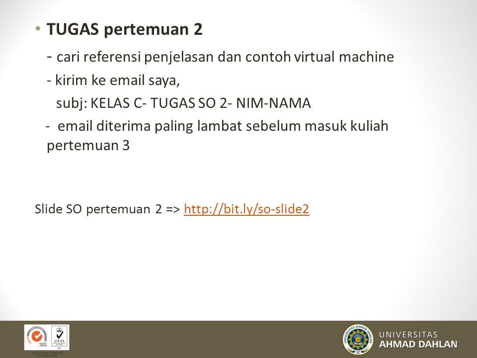 TUGAS pertemuan 2 - cari referensi penjelasan dan contoh virtual machine - kirim ke email saya, subj: KELAS C- TUGAS SO 2- NIM-NAMA - email diterima p