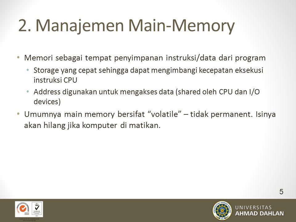 2. Manajemen Main-Memory Memori sebagai tempat penyimpanan instruksi/data dari program Storage yang cepat sehingga dapat mengimbangi kecepatan eksekus