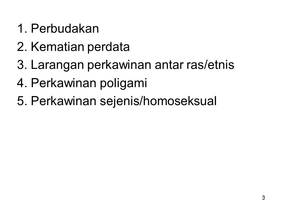 3 1. Perbudakan 2. Kematian perdata 3. Larangan perkawinan antar ras/etnis 4. Perkawinan poligami 5. Perkawinan sejenis/homoseksual