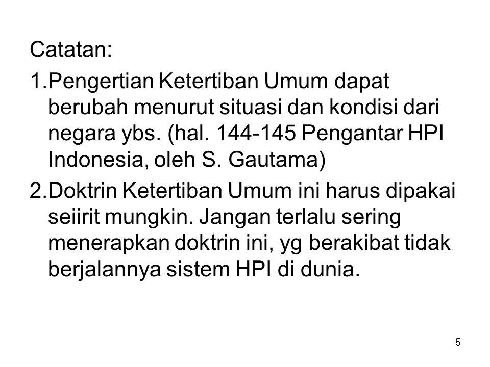 5 Catatan: 1.Pengertian Ketertiban Umum dapat berubah menurut situasi dan kondisi dari negara ybs. (hal. 144-145 Pengantar HPI Indonesia, oleh S. Gaut