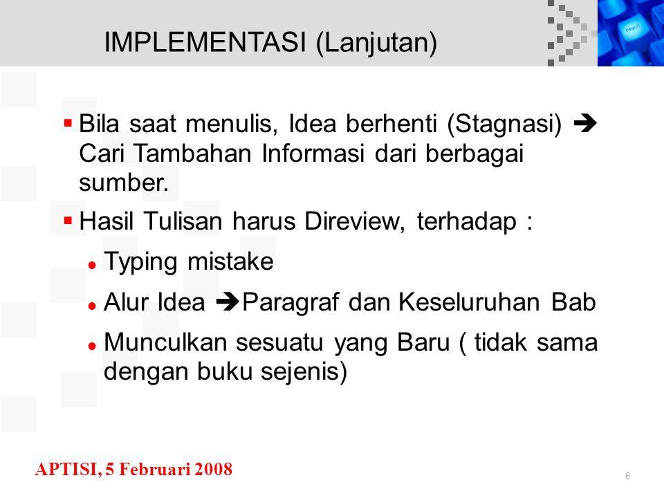 APTISI, 5 Februari 2008 6  Bila saat menulis, Idea berhenti (Stagnasi)  Cari Tambahan Informasi dari berbagai sumber.